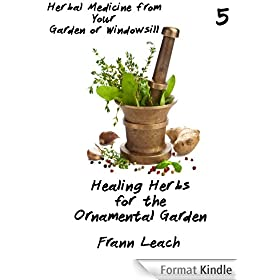 Healing Herbs for the Ornamental Garden (Herbal Medicine from Your Garden or Windowsill Book 5) (English Edition)