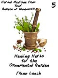 Healing Herbs for the Ornamental Garden (Herbal Medicine from Your Garden or Windowsill)