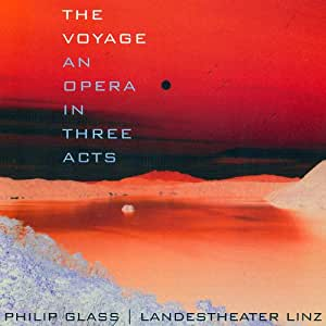 Philip Glass : The Voyage: An Opera in Three Acts