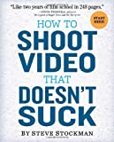 img - for [ HOW TO SHOOT VIDEO THAT DOESN'T SUCK ] By Stockman, Steve ( Author) 2011 [ Paperback ] book / textbook / text book