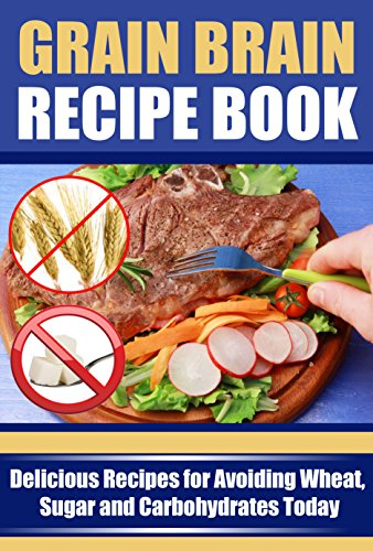 Grain Brain Recipe Book: Delicious Recipes for Avoiding Wheat, Sugar, and Carbohydrates Today by Jane Walker