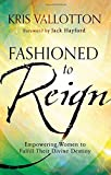 img - for Fashioned to Reign: Empowering Women to Fulfill Their Divine Destiny book / textbook / text book