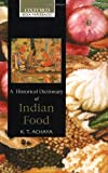 A Historical Dictionary of Indian Food (Oxford India Collection) (019565868X) by K. T. Achaya
