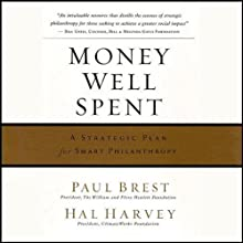 Money Well Spent : A Strategic Plan for Smart Philanthropy (       UNABRIDGED) by Paul Brest, Hal Harvey Narrated by Peter Johnson