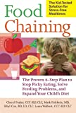 Food Chaining: The Proven 6-Step Plan to Stop Picky Eating, Solve Feeding Problems, and Expand Your Childs Diet
