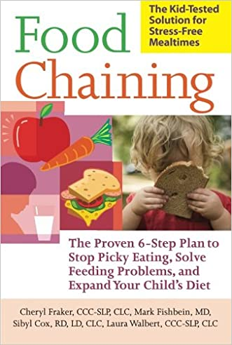 Food Chaining: The Proven 6-Step Plan to Stop Picky Eating, Solve Feeding Problems, and Expand Your Child?s Diet