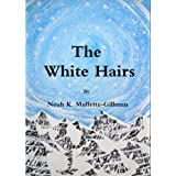 The White Hairs ~ Noah K. Mullette-Gillman