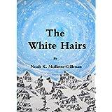 The White Hairs ~ Noah K. Mullette-Gillman