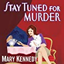 Stay Tuned for Murder (       UNABRIDGED) by Mary Kennedy Narrated by Kim McKean