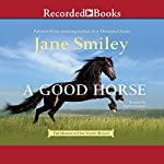 A Good Horse: The Horses of Oak Valley Ranch, Book 2 | Jane Smiley