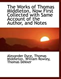The Works of: Thomas Middleton, Now First Collected with Same Account of the Author, and Notes (1116407329) by Dyce, Alexander