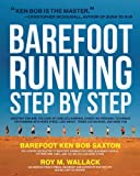 img - for Barefoot Running Step by Step: Barefoot Ken Bob, the Guru of Shoeless Running, Shares His Personal Technique for Running with More Speed, Less Impact, Fewer Injuries and More Fun book / textbook / text book