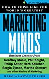 How to Think Like the World's Greatest Marketing Minds (Leader's Edge)