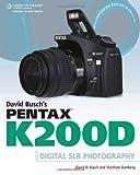 David Busch's Pentax K200D Guide to Digital SLR Photography David Busch