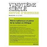 Vingtième siècle, N° 118, avril-juin 2 : Héros nationaux et pères de la nation en Afrique