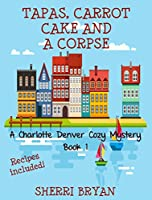Tapas, Carrot Cake and a Corpse (A Charlotte Denver Cozy Mystery Book 1) (English Edition)