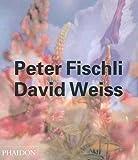 Peter Fischli & David Weiss (Contemporary Artists (Phaidon))