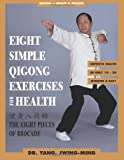 Eight Simple Qigong Exercises for Health: The Eight Pieces of Brocade (1886969523) by Yang jwing-Ming