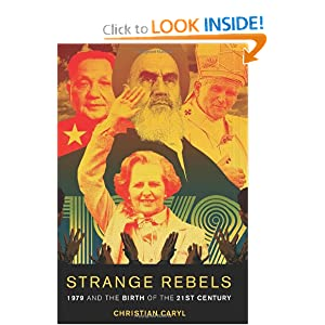 Strange Rebels: 1979 and the Birth of the 21st Century by Christian Caryl