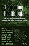 img - for Geocoding Health Data: The Use of Geographic Codes in Cancer Prevention and Control, Research and Practice book / textbook / text book