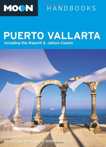Moon Puerto Vallarta: Including the Nayarit and Jalisco Coasts (Moon Handbooks)