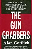 The Gun Grabbers: Who They Are, How They Operate Where They Get Their Money