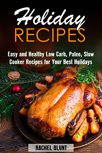 Holiday Recipes: Easy and Healthy Low Carb, Paleo, Slow Cooker Recipes for Your Best Holidays (Low Carb Recipes & Holiday Recipes) PDF