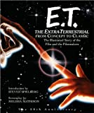 ET: The Extra-Terrestrial From Concept to Classic: The Illustrated Story of the Film and Filmmakers (Newmarket Pictorial Moviebook) (1557045135) by Spielberg, Steven
