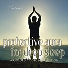 Protective Aura for Deep Sleep: A Guided Yogic Meditation Speech by Greg Cetus Narrated by Greg Cetus