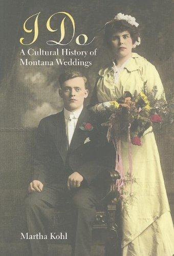 I Do: A Cultural History of Montana Weddings