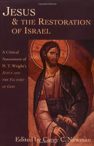 Jesus & the Restoration of Israel: A Critical Assessment of N. T. Wright's Jesus & the Victory of God: Carey C. Newman: 9780830815876: Amazon.com: Books