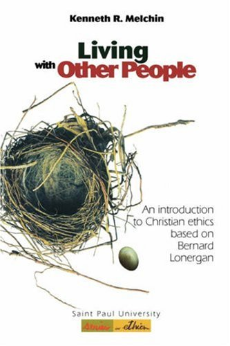 Living With Other People: An Introduction to Christian Ethics Based on Bernard Lonergan (Saint Paul University Series in Ethics), by Kenne
