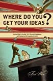 img - for Where Do You Get Your Ideas?: A Writer's Guide to Transforming Notions Into Narratives book / textbook / text book