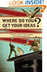 Where Do You Get Your Ideas?: A Write...
