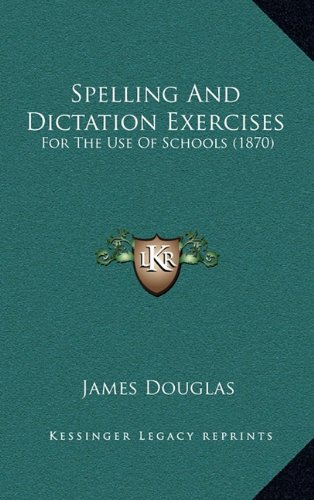 Spelling and Dictation Exercises: For the Use of Schools (1870)