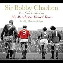 My Manchester United Years Audiobook by Bobby Charlton Narrated by Christian Rodska