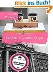 Kaffee & Liebe to go - Erotische Kurz...