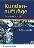 Kundenaufträge Fahrzeugtechnik: Lernfelder 5-8: Schülerband