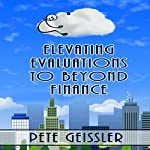 Elevating Evaluations to Beyond Finance: Hugging a Cloud, Book 1   Pete Geissler