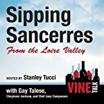 Sipping Sancerres from the Loire Valley: Vine Talk, Episode 107 | Vine Talk