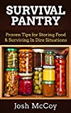 Survival Pantry: Proven Tips for Storing Food & Surviving In Dire Situations