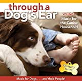 Through a Dog's Ear Volume 1: Music for the Canine Household