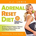 Adrenal Reset Diet: 51 Days of Powerful Adrenal Diet Recipes Audiobook by J.J. Lewis Narrated by Kristi Burns