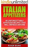Italian Appetizers: 40 Unforgettable Appetizer Recipes That Will Impress Anyone (Appetizer Series Book 2)