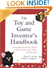 The Toy and Game Inventor's Handbook: Everything You Need to Know to Pitch, License, and Cash-In on Your Ideas