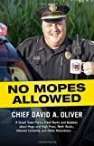 No Mopes Allowed: A Small Town Police Chief Rants and Babbles about Hugs and High Fives, Meth Busts, Internet Celebrity, and Other Adventures . . .
