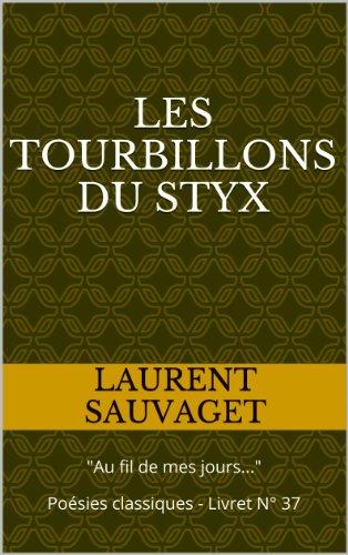 """Laurent SAUVAGET - Les tourbillons du styx (""""Au fil de mes jours..."""") (French Edition)"""