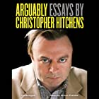 Arguably: Essays by Christopher Hitchens Hörbuch von Christopher Hitchens Gesprochen von: Simon Prebble