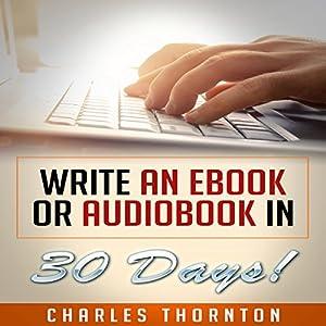 Write an eBook or Audiobook in 30 Days Audiobook
