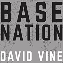 Base Nation: How US Military Bases Abroad Harm America and the World (       UNABRIDGED) by David Vine Narrated by Jonathan Yen